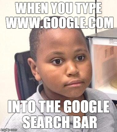 Minor Mistake Marvin Meme | WHEN YOU TYPE WWW.GOOGLE.COM INTO THE GOOGLE SEARCH BAR | image tagged in memes,minor mistake marvin,AdviceAnimals | made w/ Imgflip meme maker