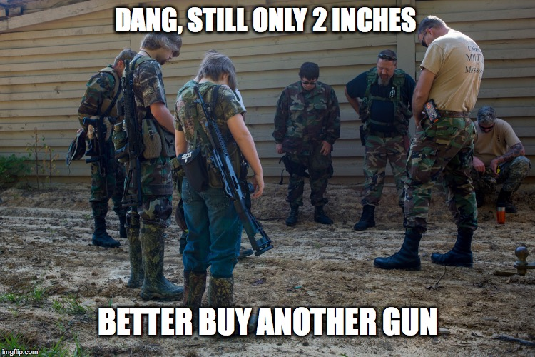 Poor guys... | DANG, STILL ONLY 2 INCHES BETTER BUY ANOTHER GUN | image tagged in gun nuts praying | made w/ Imgflip meme maker
