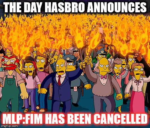 The Brony Community | THE DAY HASBRO ANNOUNCES MLP:FIM HAS BEEN CANCELLED | image tagged in angry mob,mlp,tv,tv show | made w/ Imgflip meme maker