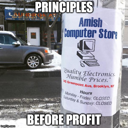 PRINCIPLES BEFORE PROFIT | image tagged in so true memes,honesty,old school | made w/ Imgflip meme maker