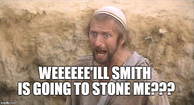 WEEEEEE'ILL SMITH IS GOING TO STONE ME??? | made w/ Imgflip meme maker