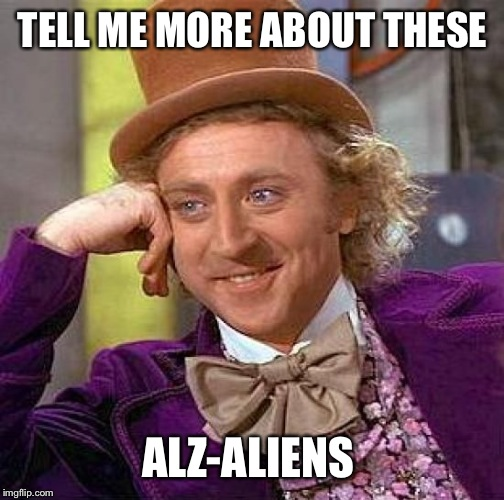 Creepy Condescending Wonka Meme | TELL ME MORE ABOUT THESE ALZ-ALIENS | image tagged in memes,creepy condescending wonka | made w/ Imgflip meme maker