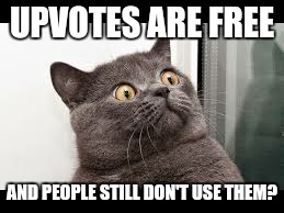 UPVOTES ARE FREE AND PEOPLE STILL DON'T USE THEM? | made w/ Imgflip meme maker