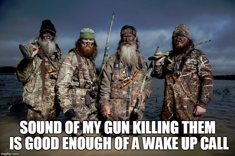 SOUND OF MY GUN KILLING THEM IS GOOD ENOUGH OF A WAKE UP CALL | made w/ Imgflip meme maker