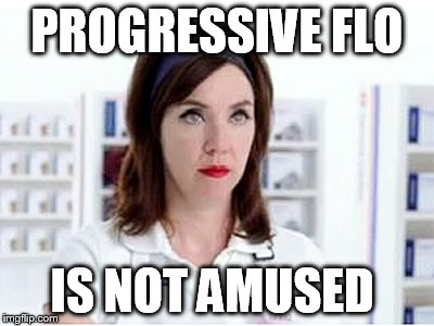 PROGRESSIVE FLO IS NOT AMUSED | made w/ Imgflip meme maker