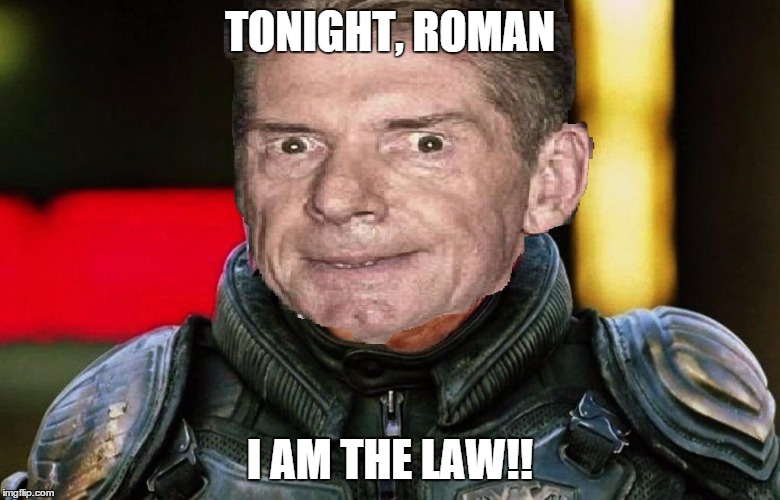 say hello to judge vince | TONIGHT, ROMAN I AM THE LAW!! | image tagged in vince mcmahon,wwe,funny memes,judge dredd | made w/ Imgflip meme maker