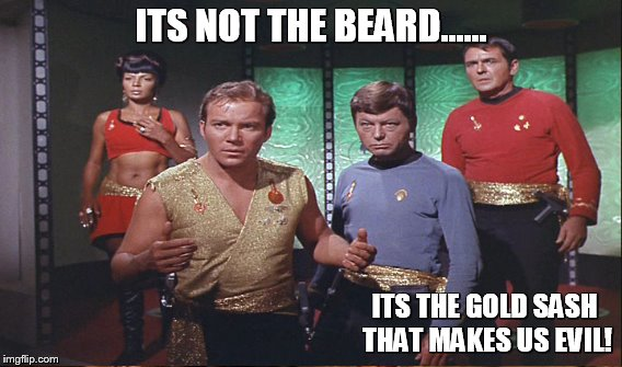 ITS NOT THE BEARD...... ITS THE GOLD SASH THAT MAKES US EVIL! | made w/ Imgflip meme maker