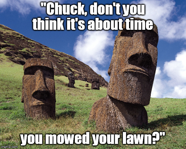 "One Neighbor To Another... | ""Chuck, don't you think it's about time you mowed your lawn?"" 