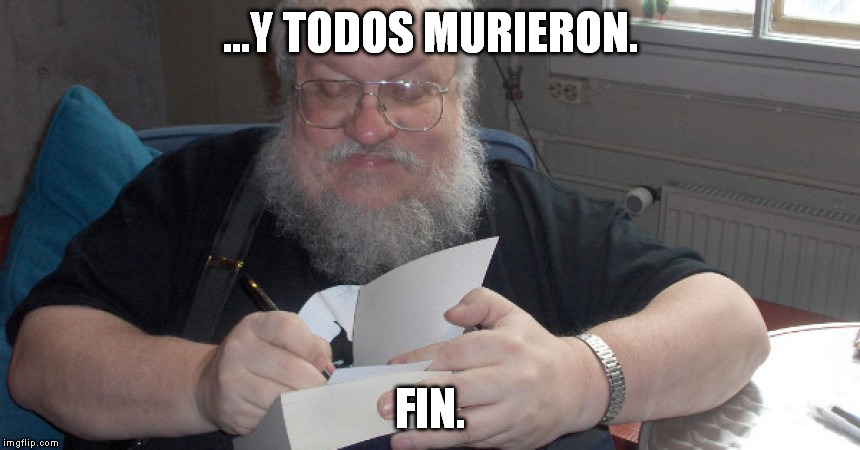 ...Y TODOS MURIERON. FIN. | image tagged in george | made w/ Imgflip meme maker