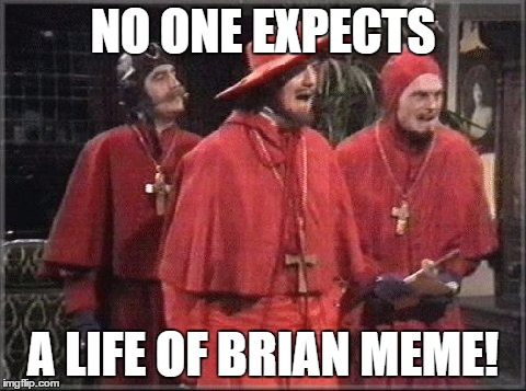 NO ONE EXPECTS A LIFE OF BRIAN MEME! | made w/ Imgflip meme maker
