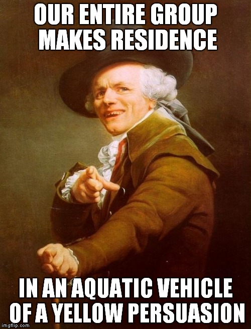 Joseph Ducreux Meme | OUR ENTIRE GROUP MAKES RESIDENCE IN AN AQUATIC VEHICLE OF A YELLOW PERSUASION | image tagged in memes,funny,joseph ducreux,beatles | made w/ Imgflip meme maker