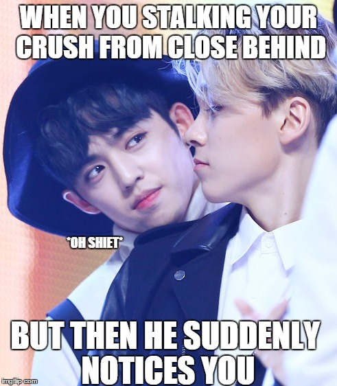 S.Coups what r u doin? | WHEN YOU STALKING YOUR CRUSH FROM CLOSE BEHIND BUT THEN HE SUDDENLY NOTICES YOU *OH SHIET* | image tagged in seventeen,scoups,vernon,crush,creep,stalking | made w/ Imgflip meme maker