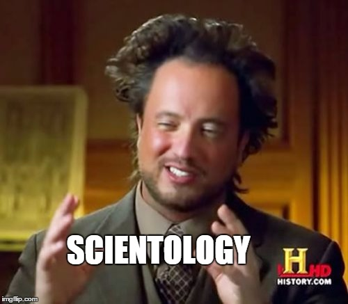 Ancient Aliens Meme | SCIENTOLOGY | image tagged in memes,ancient aliens | made w/ Imgflip meme maker