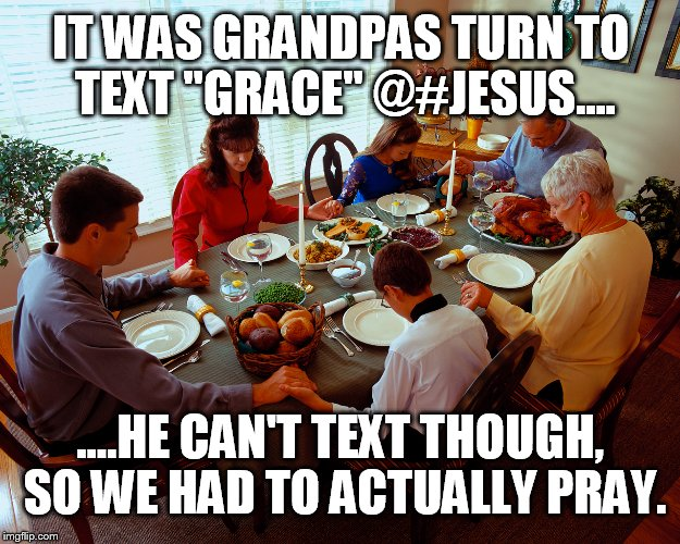 "A funny thing happened over the holidays  | IT WAS GRANDPAS TURN TO TEXT ""GRACE"" @#JESUS.... ....HE CAN'T TEXT THOUGH, SO WE HAD TO ACTUALLY PRAY. 