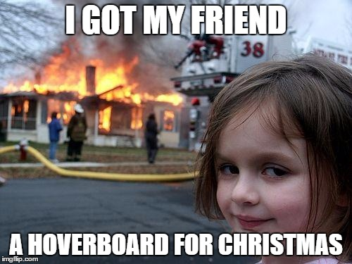 The Gift of Evil | I GOT MY FRIEND A HOVERBOARD FOR CHRISTMAS | image tagged in memes,disaster girl,hoverboard,christmas | made w/ Imgflip meme maker