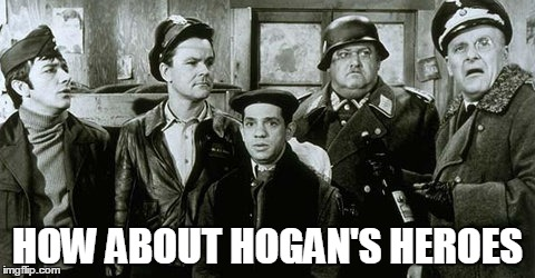 HOW ABOUT HOGAN'S HEROES | made w/ Imgflip meme maker