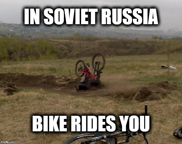 Bike rides you | IN SOVIET RUSSIA BIKE RIDES YOU | image tagged in bike,mountain,in soviet russia,soviet russia,rides | made w/ Imgflip meme maker