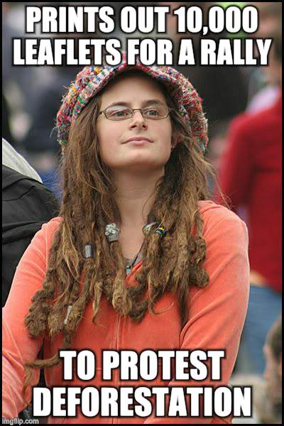 College Liberal Meme | PRINTS OUT 10,000 LEAFLETS FOR A RALLY TO PROTEST DEFORESTATION | image tagged in memes,college liberal | made w/ Imgflip meme maker