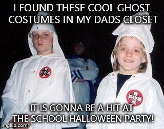 Kool Kid Klan Meme | I FOUND THESE COOL GHOST COSTUMES IN MY DADS CLOSET IT IS GONNA BE A HIT AT THE SCHOOL HALLOWEEN PARTY! | image tagged in memes,kool kid klan | made w/ Imgflip meme maker