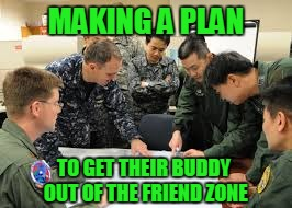 MAKING A PLAN TO GET THEIR BUDDY OUT OF THE FRIEND ZONE | made w/ Imgflip meme maker