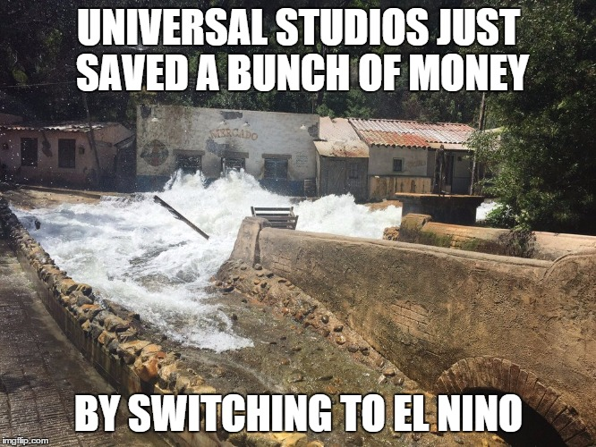 UNIVERSAL STUDIOS JUST SAVED A BUNCH OF MONEY BY SWITCHING TO EL NINO | image tagged in el nino universal studios flood | made w/ Imgflip meme maker
