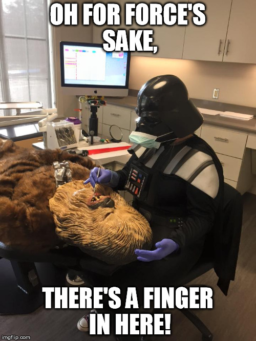 Star Wars Vader Chewie Dentist | OH FOR FORCE'S SAKE, THERE'S A FINGER IN HERE! | image tagged in star wars vader chewie dentist | made w/ Imgflip meme maker