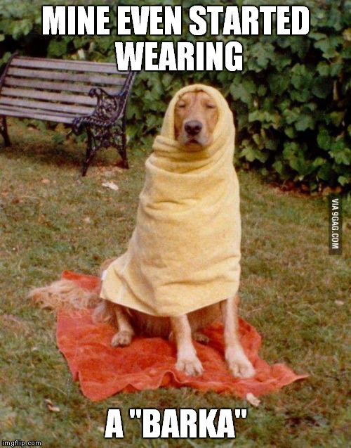 "MINE EVEN STARTED WEARING A ""BARKA"" 