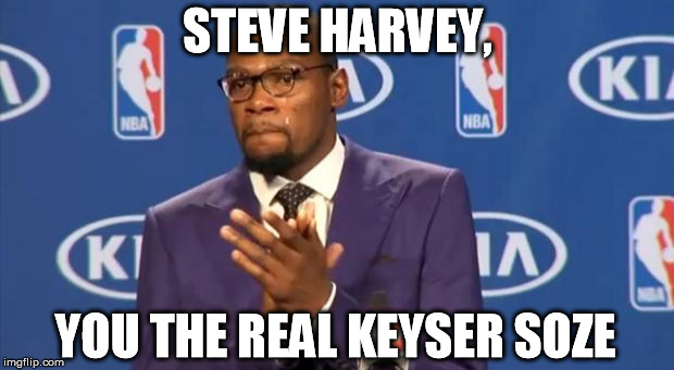 You The Real MVP Meme | STEVE HARVEY, YOU THE REAL KEYSER SOZE | image tagged in memes,you the real mvp | made w/ Imgflip meme maker