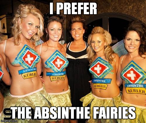 I PREFER THE ABSINTHE FAIRIES | made w/ Imgflip meme maker