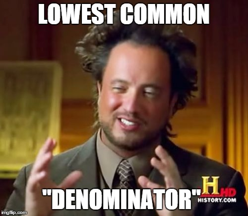 "Ancient Aliens Meme | LOWEST COMMON ""DENOMINATOR"" 