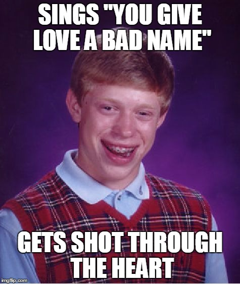 "No one can save him, the damage is done | SINGS ""YOU GIVE LOVE A BAD NAME"" GETS SHOT THROUGH THE HEART 
