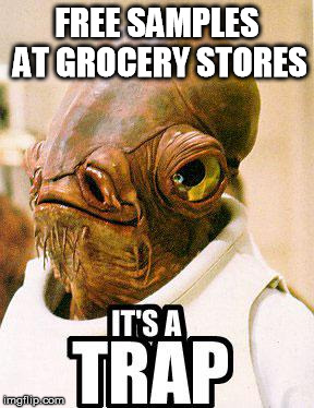 Its A Trap | FREE SAMPLES AT GROCERY STORES | image tagged in its a trap,free,sample,groceries | made w/ Imgflip meme maker