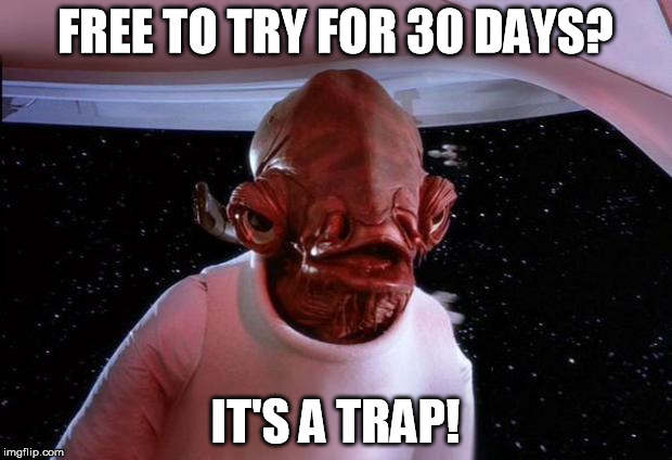 mondays its a trap | FREE TO TRY FOR 30 DAYS? IT'S A TRAP! | image tagged in mondays its a trap,free,try,30,days | made w/ Imgflip meme maker