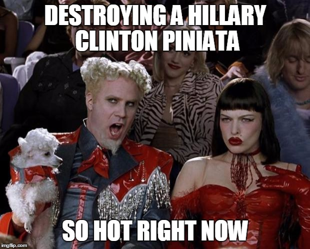 Mugatu So Hot Right Now Meme | DESTROYING A HILLARY CLINTON PINIATA SO HOT RIGHT NOW | image tagged in memes,mugatu so hot right now | made w/ Imgflip meme maker