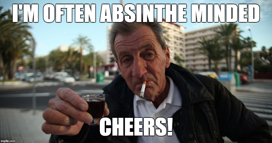 I'M OFTEN ABSINTHE MINDED CHEERS! | made w/ Imgflip meme maker