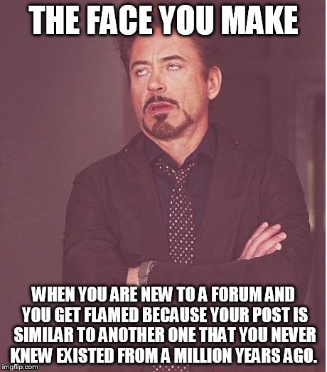 People have similar ideas sometimes. It happens! | THE FACE YOU MAKE WHEN YOU ARE NEW TO A FORUM AND YOU GET FLAMED BECAUSE YOUR POST IS SIMILAR TO ANOTHER ONE THAT YOU NEVER KNEW EXISTED FRO | image tagged in memes,face you make robert downey jr,forums,unintential repost | made w/ Imgflip meme maker