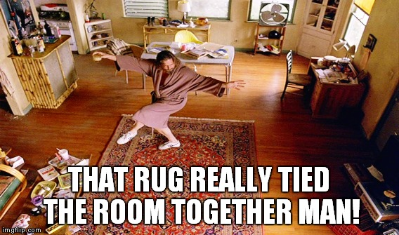 THAT RUG REALLY TIED THE ROOM TOGETHER MAN! | made w/ Imgflip meme maker