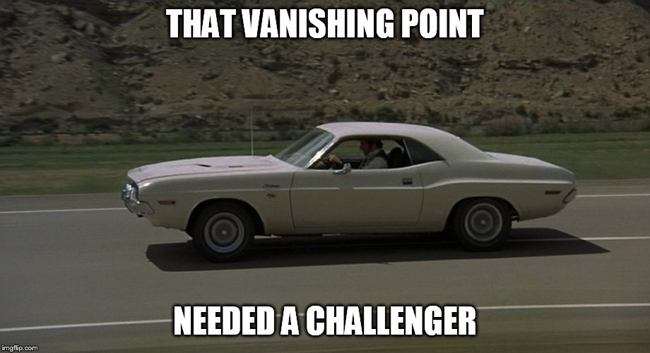 THAT VANISHING POINT NEEDED A CHALLENGER | made w/ Imgflip meme maker