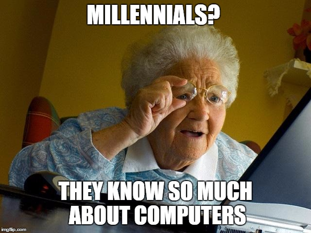 Grandma Finds The Internet Meme | MILLENNIALS? THEY KNOW SO MUCH ABOUT COMPUTERS | image tagged in memes,grandma finds the internet | made w/ Imgflip meme maker