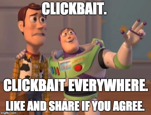 A still from the film, Toy Story. Buzz is standing next to Woody and pointing away from them both. The caption reads: Clickbait. Clickbait everywhere.