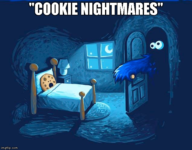 "Everyone fears something... | ""COOKIE NIGHTMARES"" 