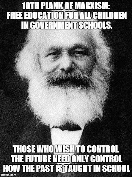 10TH PLANK OF MARXISM: FREE EDUCATION FOR ALL CHILDREN IN GOVERNMENT SCHOOLS. THOSE WHO WISH TO CONTROL THE FUTURE NEED ONLY CONTROL HOW THE | made w/ Imgflip meme maker