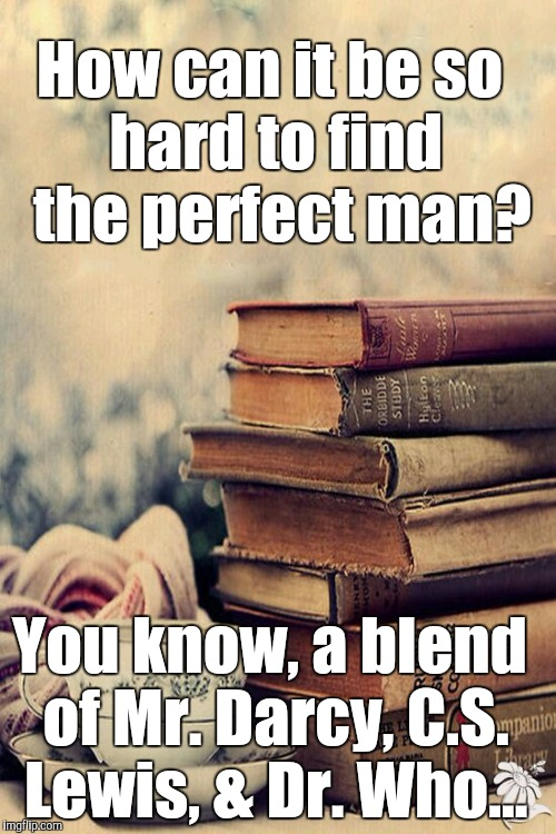 CS Lewis  | How can it beso hard to find the perfect man? You know, a blend of Mr. Darcy, C.S. Lewis, & Dr. Who... | image tagged in cs lewis | made w/ Imgflip meme maker