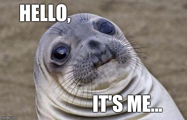 Adele... Hello?... | HELLO, IT'S ME... | image tagged in memes,awkward moment sealion,adele,adele hello | made w/ Imgflip meme maker