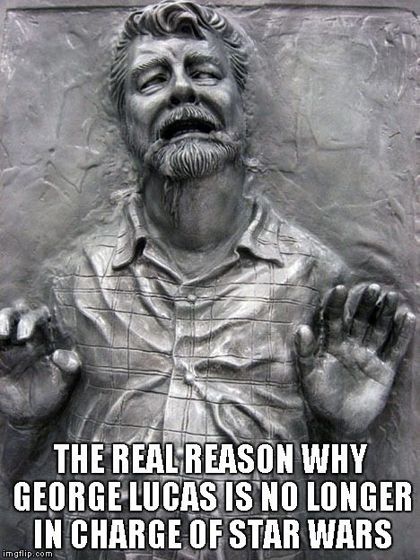 THE REAL REASON WHY GEORGE LUCAS IS NO LONGER IN CHARGE OF STAR WARS | made w/ Imgflip meme maker