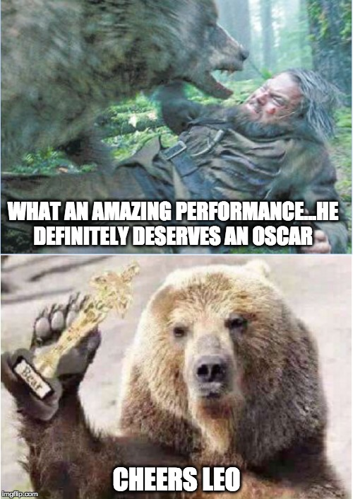 Revenant Bear  | WHAT AN AMAZING PERFORMANCE...HE DEFINITELY DESERVES AN OSCAR CHEERS LEO | image tagged in revenant leo leonardodecaprio oscar academyaward bear,leonardo dicaprio cheers,leonardo dicaprio,the revenant,bear,oscar | made w/ Imgflip meme maker