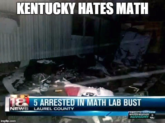Math Illegal In KY | KENTUCKY HATES MATH | image tagged in math illegal in ky | made w/ Imgflip meme maker