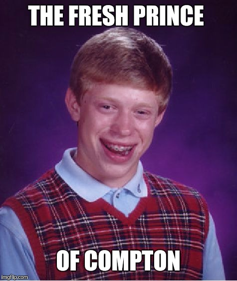 Bad Luck Brian Meme | THE FRESH PRINCE OF COMPTON | image tagged in memes,bad luck brian | made w/ Imgflip meme maker