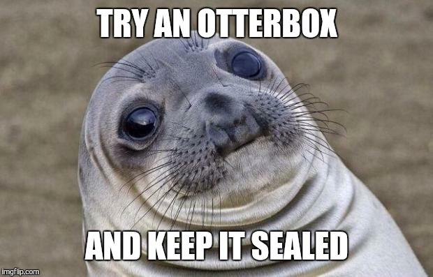 Awkward Moment Sealion Meme | TRY AN OTTERBOX AND KEEP IT SEALED | image tagged in memes,awkward moment sealion | made w/ Imgflip meme maker