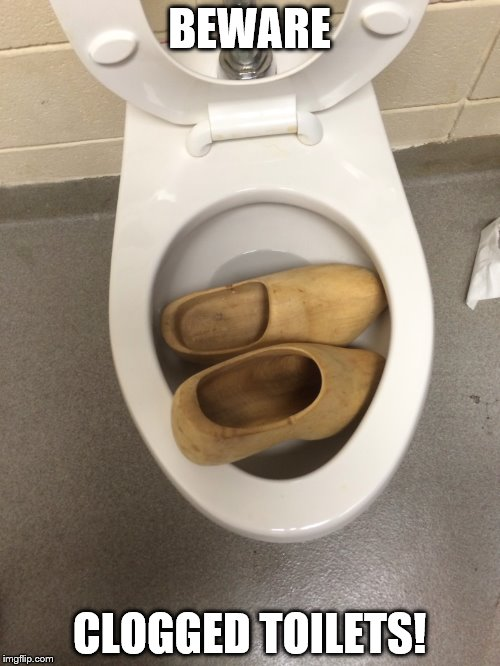 BEWARE CLOGGED TOILETS! | image tagged in memes,toilet humor,meme | made w/ Imgflip meme maker